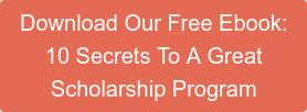 Download Our Free Ebook: 10 Secrets To A Great Scholarship Program