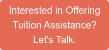 Interested in Offering   Tuition Assistance?  Let's Talk.