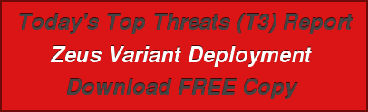 Today's Top Threats (T3) Report Zeus Variant Deployment  Download FREE Copy