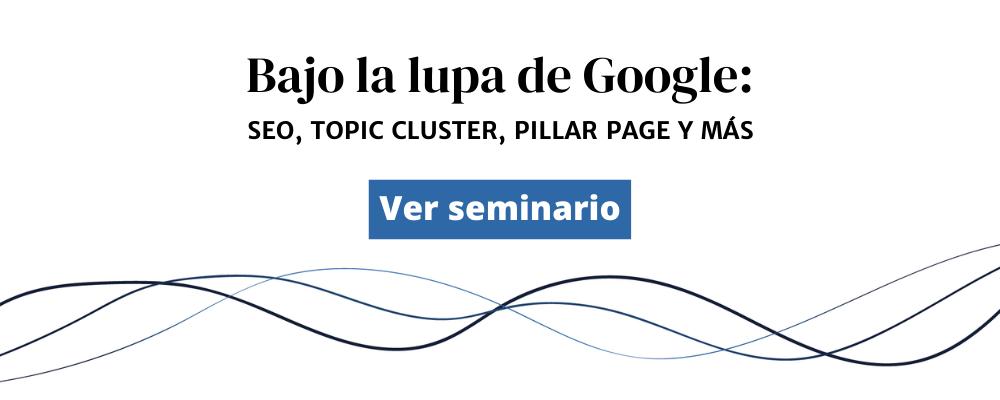 Seminario web: Bajo la lupa de Google