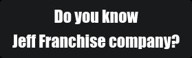 Do you know  Jeff Franchise company?