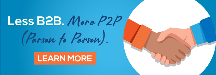 Less B2B. More P2P (Person to Person).