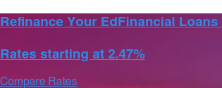 Refinance Your EdFinancial Loans    Rates starting at 2.47% Compare Rates