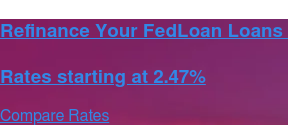Refinance Your FedLoan Loans    Rates starting at 2.47% Compare Rates