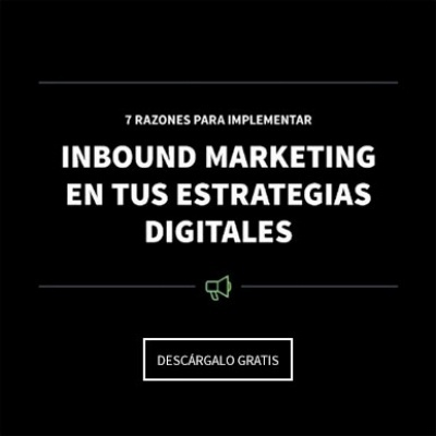 7 Razones para implementar Inbound Marketing en tus estrategias digitales