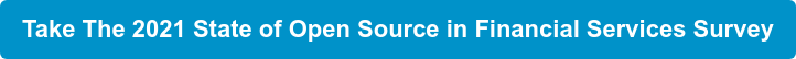 Take The 2021 State of Open Source in Financial Services Survey
