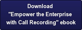 "Download  ""Empower the Enterprise  with Call Recording"" ebook"