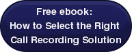 Free ebook:  How to Select the Right  Call Recording Solution