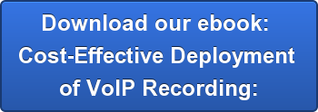 Download our ebook:  Cost-Effective Deployment  of VoIP Recording: