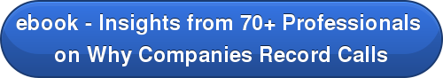 ebook - Insights from 70+ Professionals  on Why Companies Record Calls