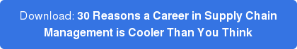 Download 30 Reasons a Career in Supply Chain Management is Cooler Than You Think Now