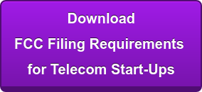 Download FCC Filing Requirements  for Telecom Start-Ups