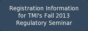 Registration Information for TMI's Fall 2013 Regulatory Seminar