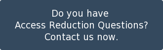 Do you have  Access Reduction Questions? Contact us now.
