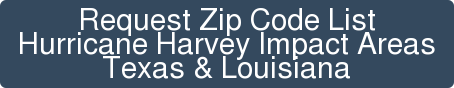 Request Zip Code List Hurricane Harvey Impact Areas Texas & Louisiana