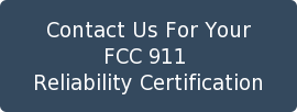 Contact Us For Your FCC 911  Reliability Certification