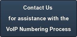 Contact Us  for assistance with the VoIP Numbering Process