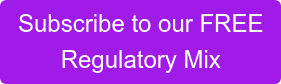 Subscribe to our FREE Regulatory Mix