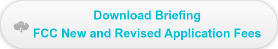 Download Briefing FCC New and Revised Application Fees