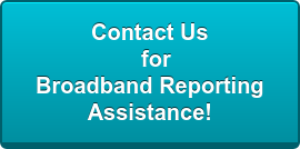 Contact Us   for  Broadband Reporting Assistance!