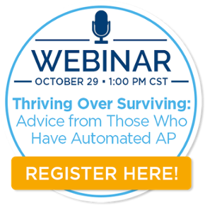 Register for the Webinar - Thriving Over Surviving: Advice from Those Who Have Automated AP