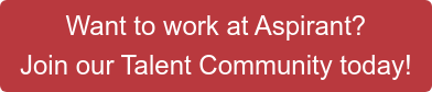 Want to work at Aspirant?  Join our Talent Community today!