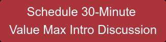 Schedule 30-Minute  Value Max Intro Discussion