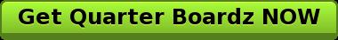 Get Quarter Boardz NOW