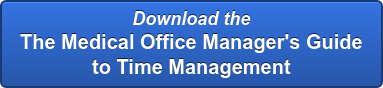 Download the  The Medical Office Manager's Guide   to Time Management