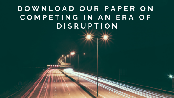 Click here to download our paper on competiting in an era of disruption