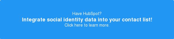 Have HubSpot? Integrate social identity data into your contact list! Click here to learn more.