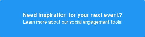 Need inspiration for your next event? Learn more our social engagement tools!