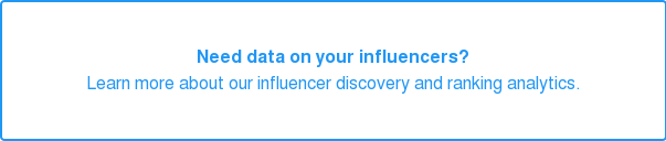 Need data on your influencers? Learn more about influencer discovery and ranking analytics.