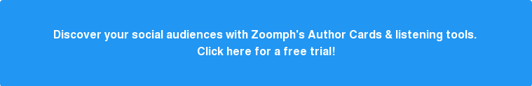 Get to know your social audiences with Zoomph Author Cards & listening tools.  Click here for a free trial of our platform!