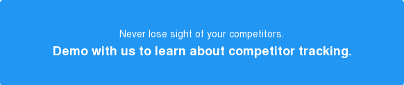 Never lose sight ofyour competitors. Demo with us to learn about competitor tracking.