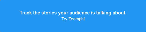 Track the stories your audience is talking about. Try Zoomph!