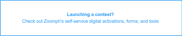 Launching a contest?  Check out Zoomph's self-service digital activations, forms, and tools!
