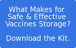 What Makes for  Safe & Effective  Vaccines Storage?  Download the Kit.