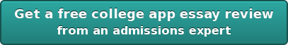Get a free college app essay review from an admissions expert