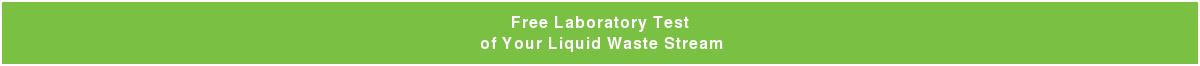 Free Laboratory Test of Your Liquid Waste Stream