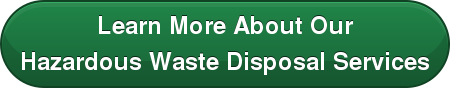 Learn More About Our Hazardous Waste Disposal Services
