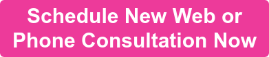 Schedule New Web or  Phone Consultation Now