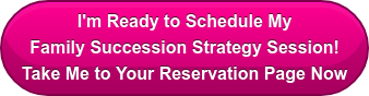 I'm Ready to Schedule My Family Succession Strategy Session! Take Me to Your Reservation Page Now