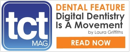 TCT Magazine dental feature - Digital dentistry is a movement
