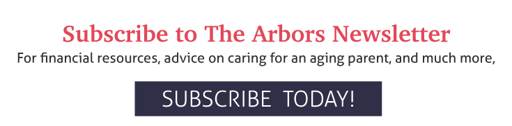 for financial resources, advice on caring for an aging parent, and much more, subscribe to the arbors newsletter