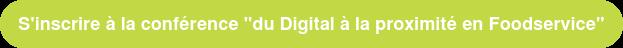 """S'inscrire à la conférence """"du Digital à la proximité en Foodservice"""""""