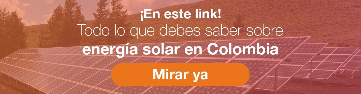 Todo lo que debes saber sobre energía solar en Colombia