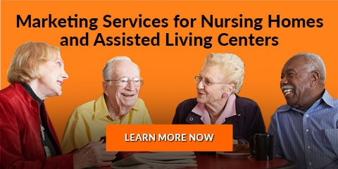 Nursing Home and Assisted Living Marketing Services - MORE INFO