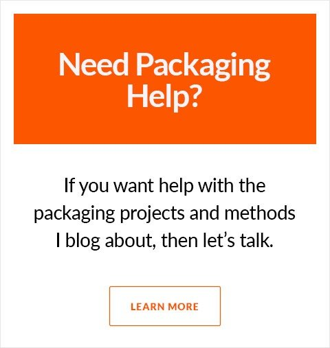 Need Packaging Help? If you want help with the packaging projects and methods I blog about, then let's talk.