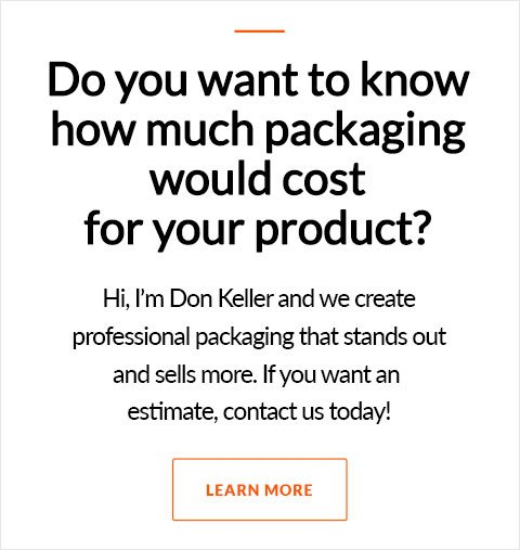 Do you want to know how much packaging would cost for your product. If you want an estimate contact us today.